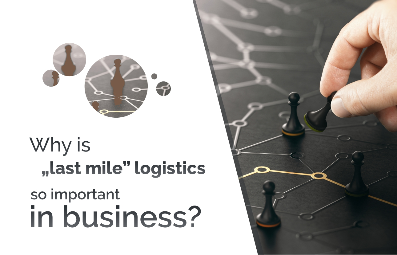 Why is last mile logistics so important in business?